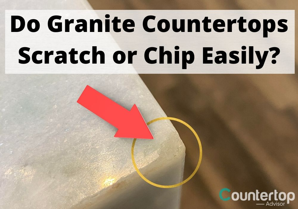 Do Granite Countertops Scratch Or Chip