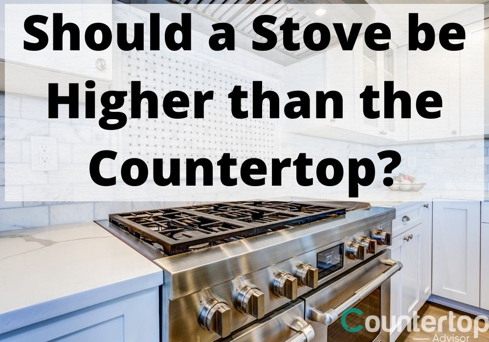 Should a Stove be Higher than the Countertop
