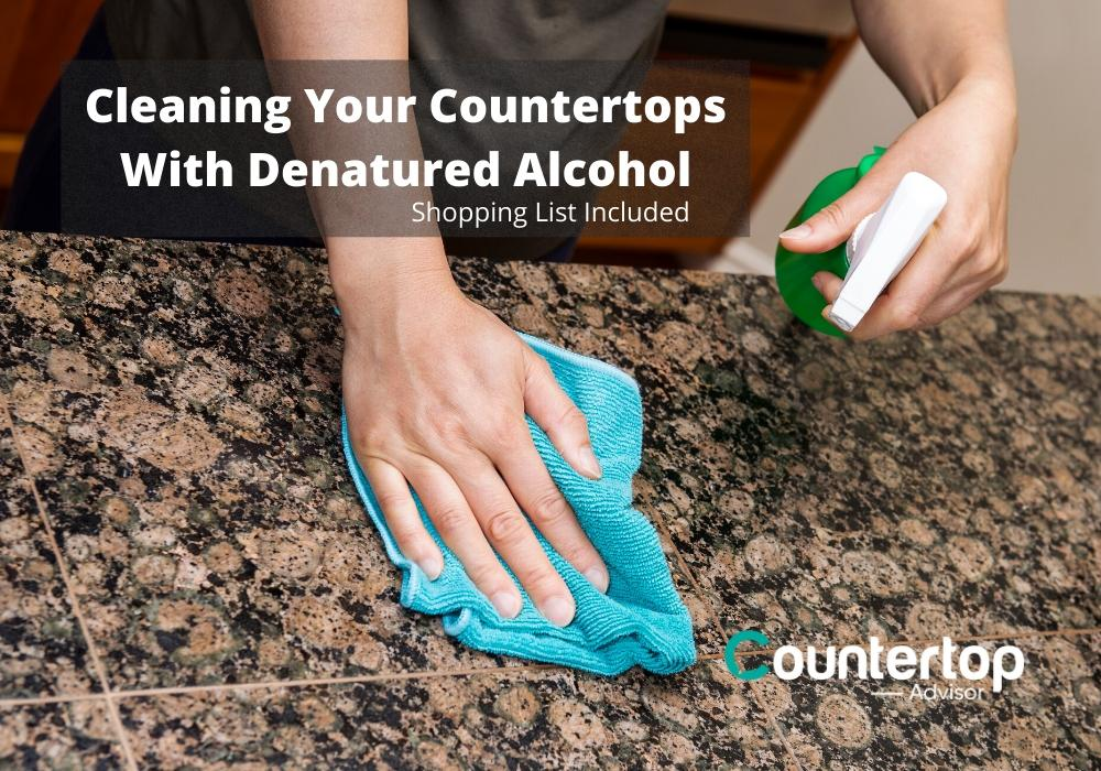 Cleaning Granite Countertops with Denatured Alcohol