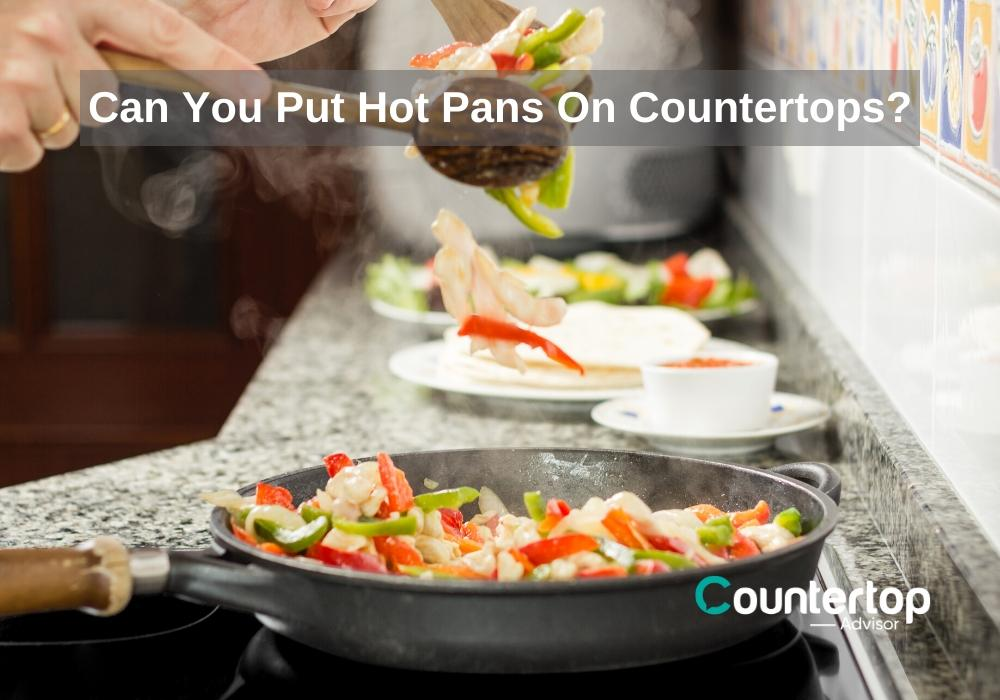 Can You Put Hot Pans On Countertops